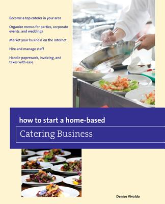 How to Start a Home-Based Catering Business By Vivaldo, Denise